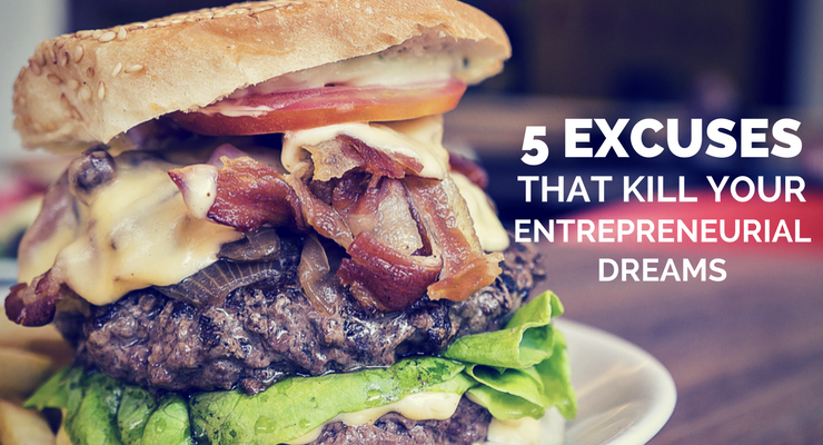 5 Excuses That Kill Your Entrepreneurial Dreams
