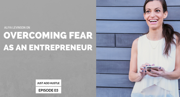 JAH 3: Aliya Levinson On How to Overcome Fear As An Entrepreneur