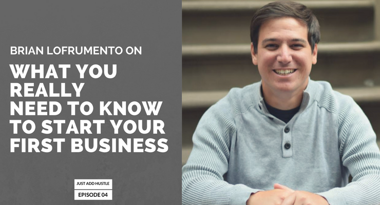 JAH 4: Brian Lofrumento On What You Really Need To Know To Start Your First Business