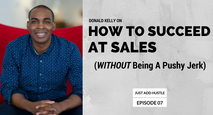 JAH 7: Donald Kelly On How To Succeed At Sales Without Being A Pushy Jerk