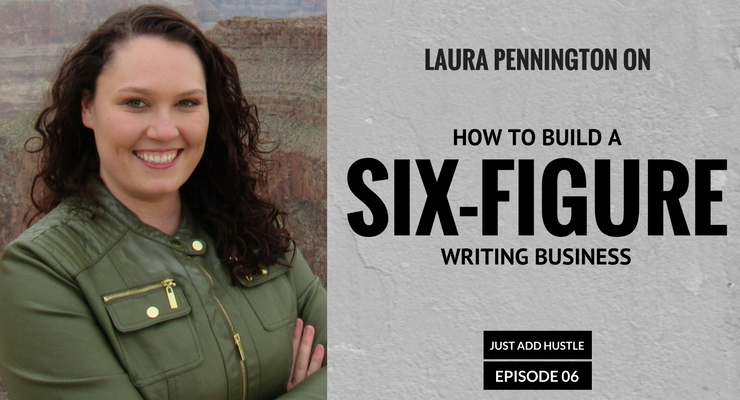 JAH 6: Laura Pennington On How To Build A Six-Figure Freelance Writing Business