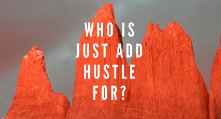 JAH 20: Who Is Just Add Hustle For?